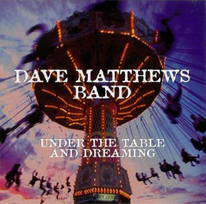 DAVE MATTHEWS BAND  -  UNDER TABLE AND DREAMING