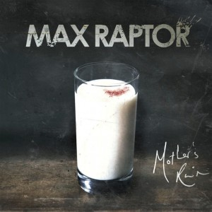 MAX RAPTOR - MOTHER'S RUIN