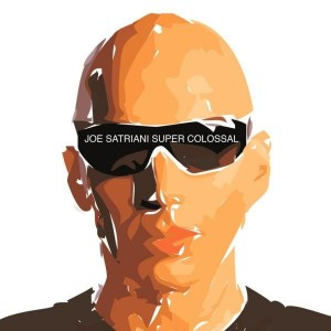 SATRIANI JOE - SUPER COLOSSAL