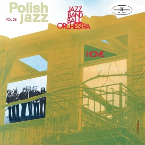 JAZZ BAND BALL ORCHESTRA - HOME (POLISH JAZZ)