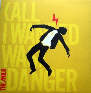MILK, THE - (ALL I WANTED WAS) DANGER/DYNAMITE SP