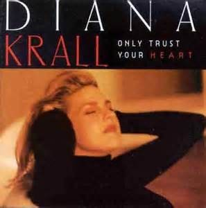 KRALL, DIANA - ONLY TRUST YOUR HEART