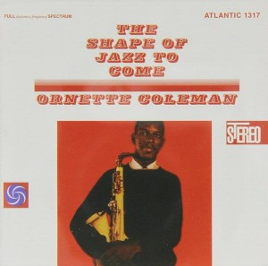 COLEMAN, ORNETTE - SHAPE OF JAZZ TO COME
