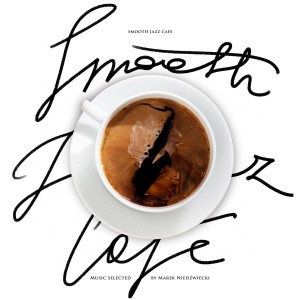 VARIOUS - SMOOTH JAZZ CAFE - MUSIC SELECTED BY MAREK NIEDZWIECKI
