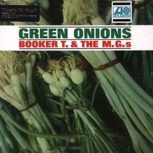 BOOKER T & MG'S - GREEN ONIONS