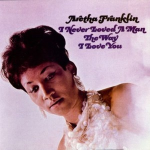 FRANKLIN, ARETHA - I NEVER LOVED A MAN...