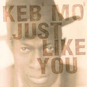KEB'MO' - JUST LIKE YOU