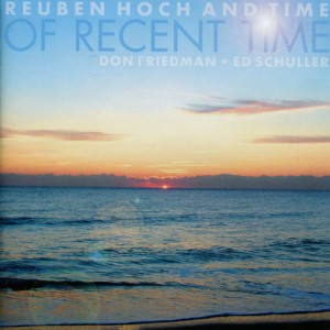 REUBEN HOCH AND TIME - OF RECENT TIME