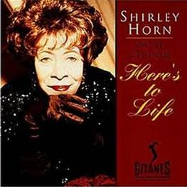 HORN, SHIRLEY - HERE'S TO LIFE