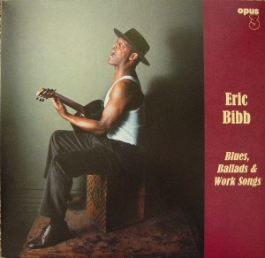 BIBB, ERIC - BLUES, BALLADS & WORK SONGS