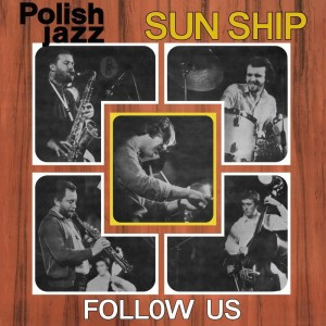 SUN SHIP - FOLLOW US (POLISH JAZZ)