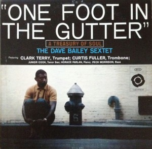 BAILEY, DAVE - ONE FOOT IN THE GUTTER