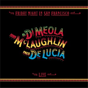 MEOLA, MCLAUGHLIN, LUCIA - FRIDAY NIGHT IN SAN FRANCISCO